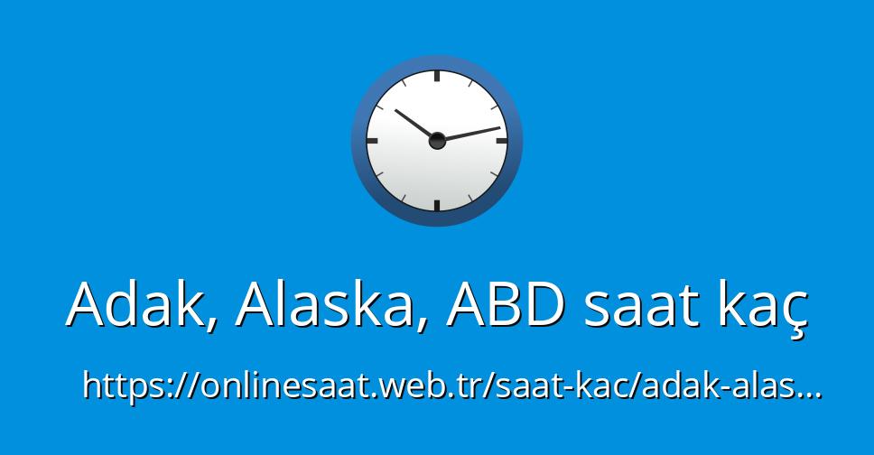 Adak Alaska Abd Saat Kaç Onlinesaatwebtr